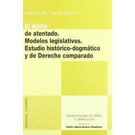 Delito de Atentado, El. Modelos Legislativos. Estudio Histórico-Dogmatico y de Derecho Comparado.
