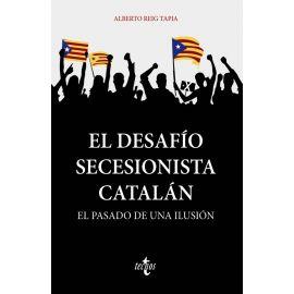 El desafío secesionista catalán. El pasado de una ilusión