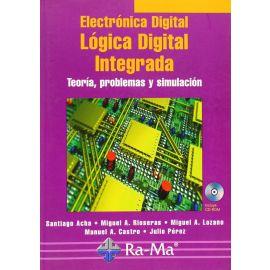 Electrónica Digital. Lógica Digital Integrada. Teoría, Problemas y Simulación.