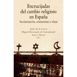 Encrucijadas del Cambio Religioso en España.                                                         Secularización, Cristianismo e Islam