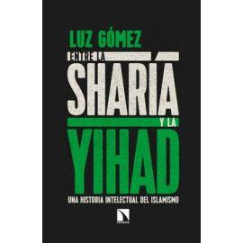 Entre la Sharia y la Yihad. Una Historia Intelectual del Islamismo