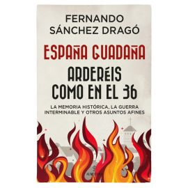 España guadaña. Arderéis como en el 36. La Memoria Histórica, la Guerra Interminable y otros asuntos afines