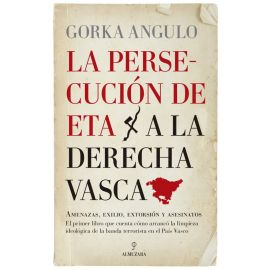 Persecución de ETA a la Derecha Vasca. Amenazas, Exilio, Extorsión y Asesinato