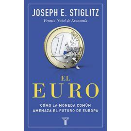 Euro. Cómo la Moneda Común Amenaza el Futuro de Europa