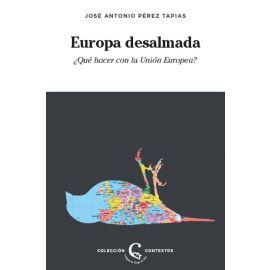 Europa desalmada. ¿Qué hacer con la Unión Europea?