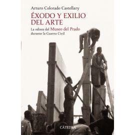 Exodo y Exilio del Arte. La Odisea del Museo del Prado                                               Durante la Guerra Civil.