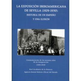 Exposición iberoamericana de Sevilla (1929-1930): historia de un empeño y una ilusión. Conmemoración de los noventa años de su inauguración (1929-2019)
