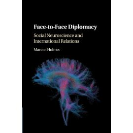 Face to face diplomacy. Social Neuroscience and International Relations