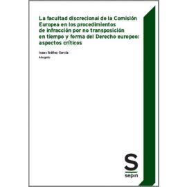 Facultad discrecional de la Comisión Europea en los procedimientos de infracción por no transposición en tiempo y forma del Derecho Europeo: aspectos críticos