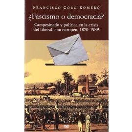 Fascismo o Democracia? Campesinado y Política en la Crisis del Liberalismo Europeo, 1870-1939