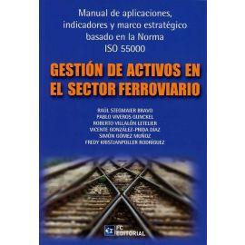 Gestión de Activos en el Sector Ferroviario                                                          Manual de Aplicaciones, Indicadores y Marco Estratégico Basado en la Norma ISO 55000
