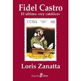 Fidel Castro. El último rey católico