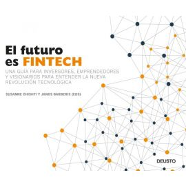 El futuro es Fintech. Una guía para inversores, emprendedores y visionarios para entender la nueva revolución te