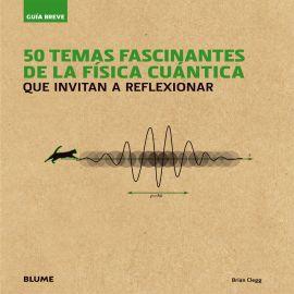 50 Temas Fascinantes de la Física Cuántica. Que Invitan a Reflexionar