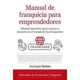 Manual de franquicia para emprendedores. Manual operativo para conocer e iniciarse en el mundo de las franquicias