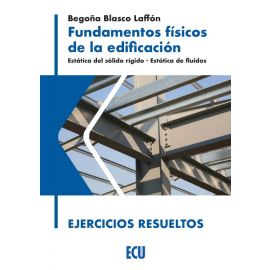 Fundamentos físicos de la edificación. Estática del sólido rígido. Estática de fluidos. Ejercicios resueltos