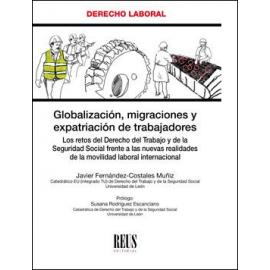 Globalización, migraciones y expatriación de trabajadores. Los retos del Derecho del Trabajo y de la Seguridad Social frente a las nuevas realidades de la movilidad laboral internacional