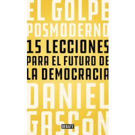 Golpe Posmoderno 15 Lecciones Para el Futuro de la Democracia