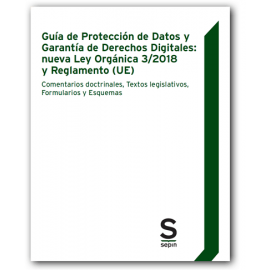 Guía de Protección de Datos y Garantía de Derechos Digitales: Nueva Ley Orgánica 3/2018 y Reglamento (UE) Comentarios Doctrinales, Textos Legislativos, Formularios y Esquemas .Papel + Digital