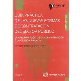 Guía Práctica de las Nuevas Formas de Contratación del Sector Público. La Aproximación de la Administración a la Gestión Privada.