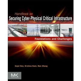 Handbook on Securing Cyber-Physical Critical Infrastructure.