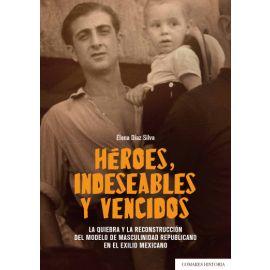 Héroes, indeseables y vencidos. La quiebra y la reconstrucción del modelo de masculinidad republicano en el exilio mexicano