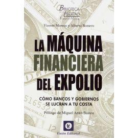 Máquina financiera del expolio. Cómo bancos y gobiernos se lucran a tu costa