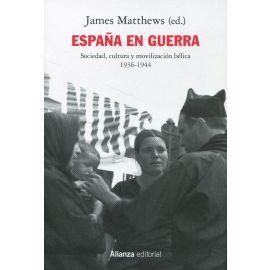España en guerra. Sociedad, cultura y movilización bélica 1936-1944