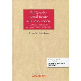El Derecho penal frente a la insolvencia. Delitos de alzamiento de bienes y delitos concursales