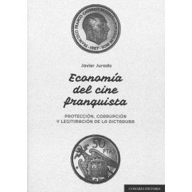 Economía del cine franquista. Protección, corrupción y legitimación de la dictadura