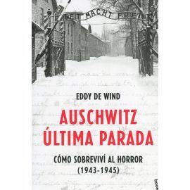 Auschwitz: última parada. Cómo sobreviví al horror (1943-1945)