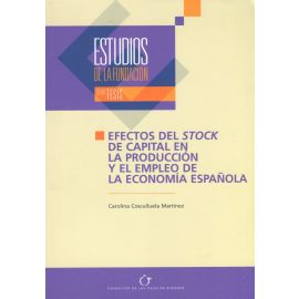 Estudios de la Fundación, Nº 55. Efectos del Stock de Capita en la Producción y el Empleo de la Economía Española.