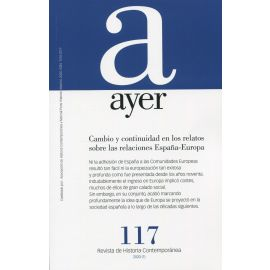 Revista Ayer Nº 117 (2020). Cambio y continuidad en los relatos sobre las relaciones España-Europa