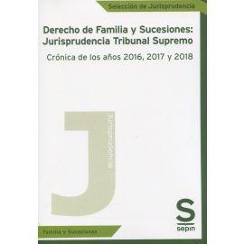 Derecho de familia y sucesiones: Jurisprudencia Tribunal Supremo. Crónica de los años 2016, 2017 y 2018