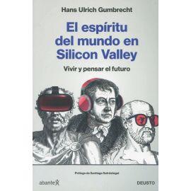 Espíritu del mundo en Silicon Valley. Vivir y pensar el futuro