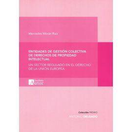 Entidades de gestión colectiva de derechos de propiedad intelectual. Un sector regulado en el derecho de la Unión Europea