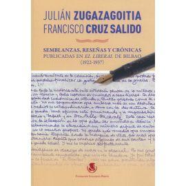 Julián Zugazagoitia - Francisco Cruz Salido Semblanzas, reseñas y crónicas. Publicadas en el Liberal de Bilbao (1922-1937)