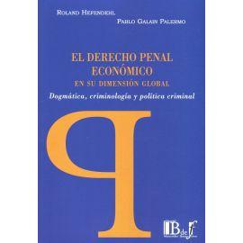 El Derecho penal económico en su dimensión global. Dogmática, criminología y política criminal
