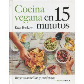 Cocina vegana en 15 minutos. Recetas sencillas y modernas