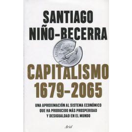 Capitalismo (1679-2065). Una aproximación al sistema económico que ha producido más prosperidad y desigualdad en el mundo