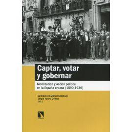 Captar, votar y gobernar. Movilización y acción política en la España urbana (1890-1936)