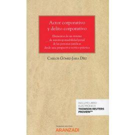 Actor corporativo y delito corporativo. Elementos de un sistema de autorresponsabilidad penal de las personas jurídicas desde una perspectiva teórico-práctica