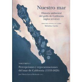 Nuestro mar, I. Historia ambiental del golfo de California (siglos XVI-XXI). Percepciones y representaciones del mar de California (1533-1829)