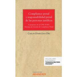 Compliance penal y responsabilidad penal de las personas jurídicas. A propósito de la UNE 19.601. Sistemas de gestión de compliance penal