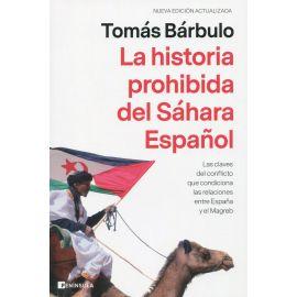 La historia prohibida del Sáhara Español. Las claves del conflicto que condiciona las relaciones que condiciona las relaciones entre España y el Magreb
