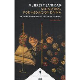 Mujeres y santidad: sanadoras por mediación divina. Un estudio desde la microhistoria (siglos XVII y XVIII)