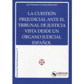 Cuestión prejudicial ante el TrIbunal de Justicia vista desde un órgano judicial español