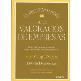 Pequeño libro de la valoración de empresas. Cómo valorar una compañía, elegir una acción y obtener ganancias