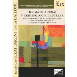 Dogmática penal y criminología cautelar. Una introducción a la criminología con especial énfasis en al criminología mediática