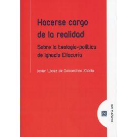 Hacerse cargo de la realidad. Sobre la teología-política de Ignacio Ellacuría